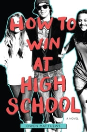 How to Win at High School ebook by Owen Matthews