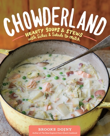 Chowderland - Hearty Soups & Stews with Sides & Salads to Match ebook by Brooke Dojny
