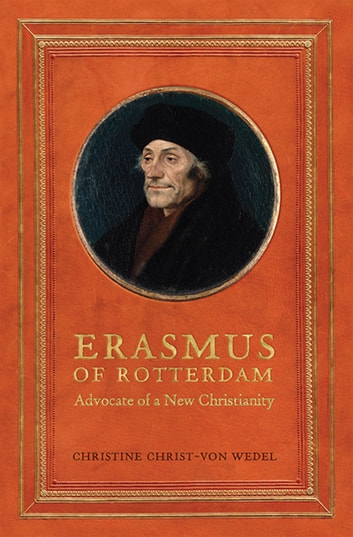 Erasmus of Rotterdam - Advocate of a New Christianity ebook by Christine Christ von-Wedel