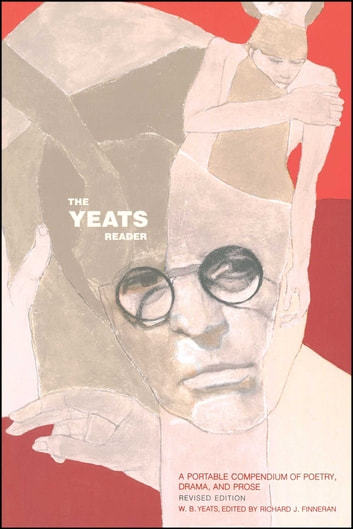 The Yeats Reader, Revised Edition - A Portable Compendium of Poetry, Drama, and Prose ebook by William Butler Yeats
