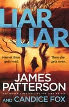 Liar Liar - (Harriet Blue 3) ebook by James Patterson, Candice Fox