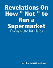 "Revelations On How "" Not "" to Run a Supermarket ebook by Debbie Maiston-Gene"