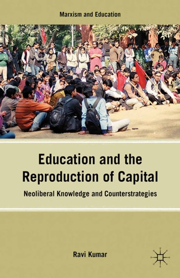 Education and the Reproduction of Capital - Neoliberal Knowledge and Counterstrategies ebook by