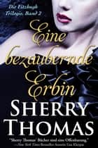 Eine bezaubernde Erbin - Die Fitzhugh Trilogie, Band 2 ebook by Sherry Thomas, Bettina Ain, Agentur Libelli