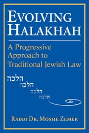 Evolving Halakhah: A Progressive Approach to Traditional Jewish Law ebook by Rabbi Dr. Moshe Zemer