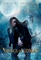 Wings of Lomay ebook by Devri Walls