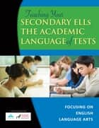 Teaching Your Secondary ELLs the Academic Language of Tests - Focusing on English Language Arts ebook by r4Educated Solutions