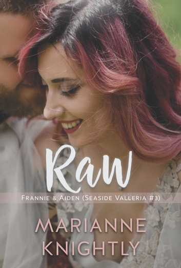 Raw (Frannie & Aiden) (Seaside Valleria #3) ebook by Marianne Knightly