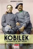 Kobilek - Giornale di battaglia ebook by Ardengo Soffici, Pierluigi Romeo Di Colloredo