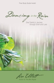Dancing in the Rain: One Family's Journey through Grief and Loss ebook by Elliott, Lisa
