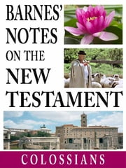 Barnes' Notes on the New Testament-Book of Colossians ebook by Albert Barnes