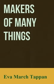 Makers of Many Things ebook by Eva March Tappan