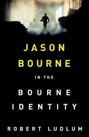 The Bourne Identity - The Bourne Saga: Book One ebook by Robert Ludlum