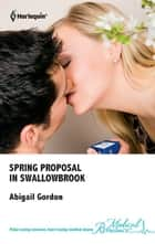 Spring Proposal in Swallowbrook ebook by Abigail Gordon