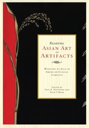 Reading Asian Art and Artifacts - Windows to Asia on American College Campuses ebook by Joan O'Mara,Roger T. Ames,Teodora O. Amoloza,Patricia J. Graham,Sandy Kita,Helena Kolenda,Karil J. Kucera,Ellen Johnston Laing,Stanley L. Mickel,Mary-Ann Milford-Lutzker,Samuel K. Parker,Paul Nietupski
