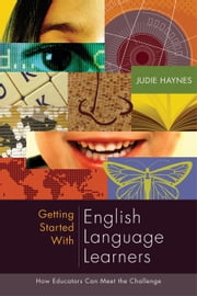 Getting Started with English Language Learners - How Educators Can Meet the Challenge ebook by Judie Haynes