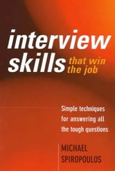 Interview Skills that win the job - Simple techniques for answering all the tough questions ebook by Michael Spiropoulos
