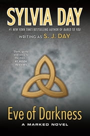 Eve of Darkness - A Marked Novel ebook by Sylvia Day,S. J. Day