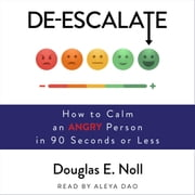 De-Escalate - How to Calm an Angry Person in 90 Seconds or Less audiobook by Douglas E. Noll