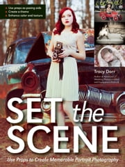 Set the Scene - Use Props to Create Memorable Portrait Photography ebook by Tracy Dorr