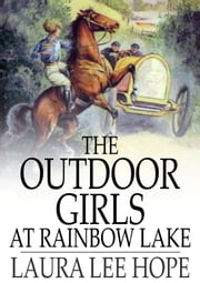 The Outdoor Girls at Rainbow Lake ebook by Laura Lee Hope