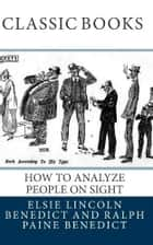 How to Analyze People on Sight / Through the Science of Human Analysis: The Five Human Types ebook by Elsie Lincoln Benedict, Ralph Paine Benedict