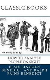 How to Analyze People on Sight / Through the Science of Human Analysis: The Five Human Types ebook by Elsie Lincoln Benedict,Ralph Paine Benedict