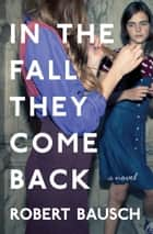 In the Fall They Come Back ebook by Robert Bausch