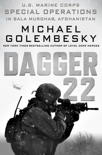 Dagger 22 - U.S. Marine Corps Special Operations in Bala Murghab, Afghanistan ebook by Michael Golembesky