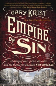 Empire of Sin - A Story of Sex, Jazz, Murder, and the Battle for Modern New Orleans ebook by Gary Krist