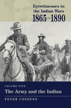 Eyewitnesses to the Indian Wars: 1865-1890 ebook by Peter Cozzens