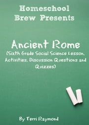Ancient Rome - Sixth Grade Social Science Lesson, Activities, Discussion Questions and Quizzes ebook by Terri Raymond