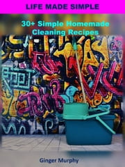30+ Simple Homemade Cleaning Recipes ebook by Ginger Murphy