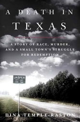 A Death in Texas - A Story of Race, Murder and a Small Town's Struggle for Redemption ebook by Dina Temple-Raston