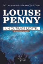 Un outrage mortel - Armand Gamache enquête ebook by Louise Penny, Lori Saint-Martin, Paul Gagné