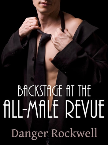 Backstage at the All-Male Revue ebook by Danger Rockwell