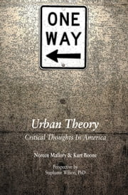 Urban Theory - Critical Thoughts in America ebook by Kurt B. Boone,Noreen Mallory,Stephanie Y Wilson,Ton'ya Leigh