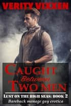 Caught Between Two Men - Lust On The High Seas, #2 ebook by Verity Vixxen