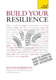 Build Your Resilience: Teach Yourself How to Survive and Thrive in Any Situation ebook by Donald Robertson