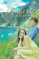 Amber's Dilemma - Book II of the Land of Sterling Series ebook by Madelyn S. Palmer