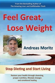 Feel Great, Lose Weight ebook by Moritz, Andreas