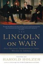 Lincoln on War eBook by Harold Holzer