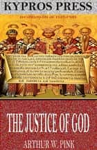The Justice of God ebook by Arthur W. Pink