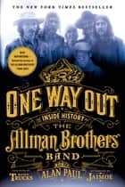 One Way Out ebook by Alan Paul,Butch Trucks,Jaimoe,Butch Trucks