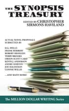 The Synopsis Treasury - A Landmark Collection of Actual Proposals Submitted to Publishers ebook by Christopher Sirmons Haviland
