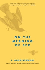 On the Meaning of Sex ebook by J. Budziszewski