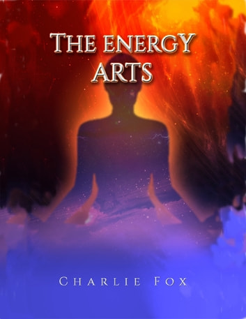 The Energy Arts ebook by Charlie Fox