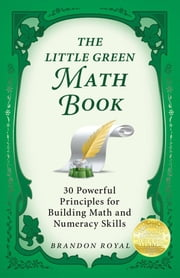 The Little Green Math Book: 30 Powerful Principles for Building Math and Numeracy Skills ebook by Royal, Brandon