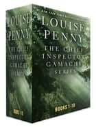 The Chief Inspector Gamache Series, Books 1 - 10 ebook by Louise Penny