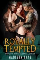 Royally Tempted ebook by Madison Faye
